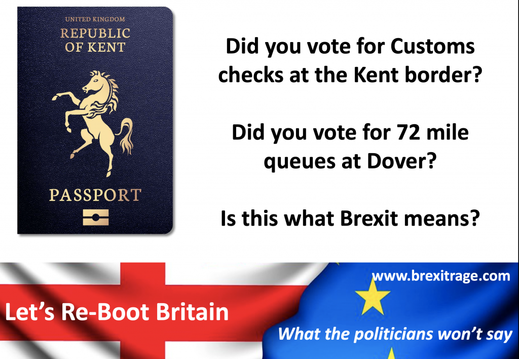 Did you vote for Customs checks at the Kent border?  Did you vote for 72 mile queues at Dover?  Is this what Brexit means?
